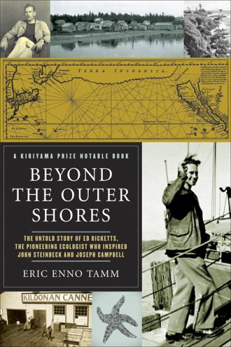 Beyond the Outer Shores: The Untold Odyssey of Ed Ricketts, the Pioneering Ecologist Who Inspired ...