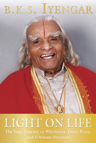 9781551929392: Light on Life - Yoga Journey to Wholeness, Inner Peace, & Ultimate Freedom (05) by Iyengar, BKS [Paperback (2006)]