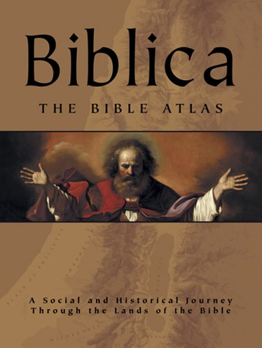 Biblica: The Bible Atlas: A Social and Historical Journey Through the Lands of the Bible: ...