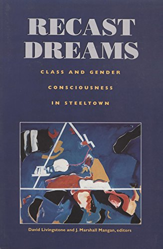 Recast Dreams: Class and Gender Consciousness in: Editor-D. W. Livingstone;