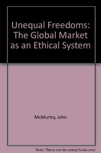 9781551930053: Unequal Freedoms: The Global Market as an Ethical System