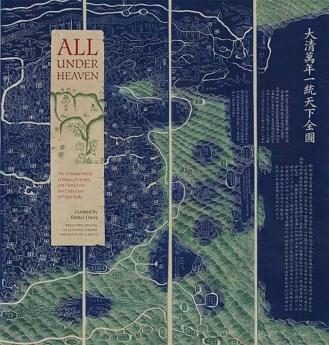 9781551953199: All under Heaven: The Chinese World in Maps, Pictures, and Texts from the Collection of Floyd Sully (Bruce Peel Special Collections)