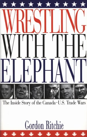 9781551990156: Wrestling with the Elephant: The Inside Story of the Canada-U.S. Trade Wars