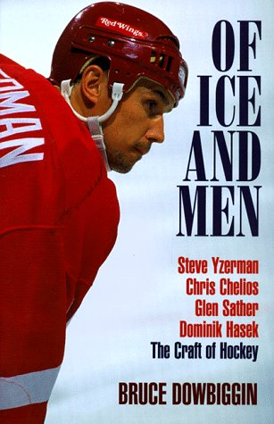Of Ice and Men: The Craft of Hockey: Dowbiggin, Bruce