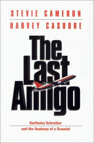 The Last Amigo: Karlheinz Schreiber and the Anatomy of a Scandal: Cameron, Stevie; Cashore, Harvey