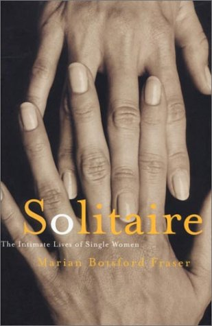Solitaire : The Intimate Lives Of Single Women: Fraser, Marian Botsford
