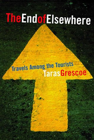 9781551990828: End Of Elsewhere: Travels Among The Tourists