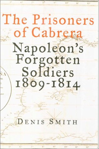 9781551990835: The Prisoners of Cabrera : Napoleon's Forgotten Soldiers, 1809-1814