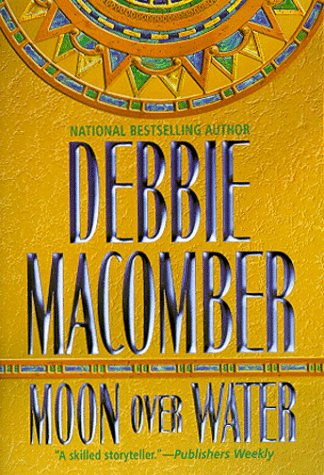 Moon Over Water (Deliverance Company #3): Macomber, Debbie