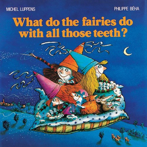 What Do the Fairies Do With All Those Teeth?: Luppens, Michel