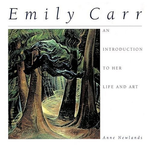 Emily Carr: An Introduction to Her Life and Art