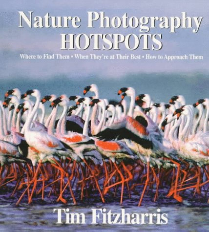9781552090923: Nature Photography Hot Spots: Where To Find Them, When They're At Their Best and How To Approach Them