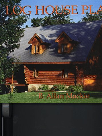 Log House Plans: Revised Edition: B. Allan Mackie
