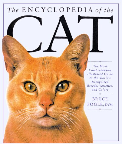 9781552091647: The Encyclopedia of the Cat: The most comprehensive Illustrated Guide to the World's Recognized Breeds, Varieties and Colours