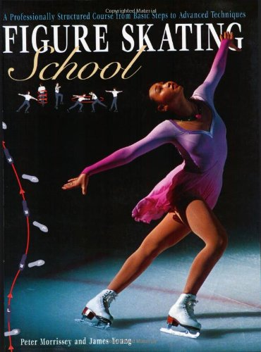 9781552091661: Figure Skating School: A Professionally Structured Course from Basic Steps to Advanced Techniques
