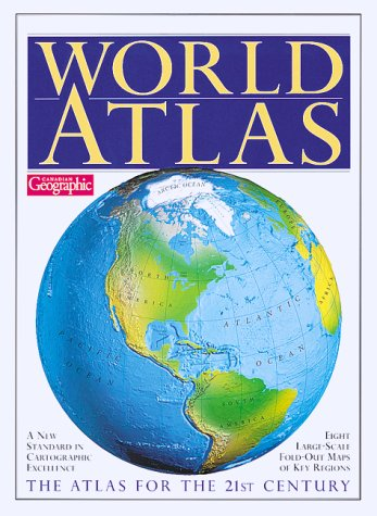 9781552092019: WORLD ATLAS ~CANADIAN GEOGRAPHIC~ THE ATLAS FOR THE 21ST CENTURY