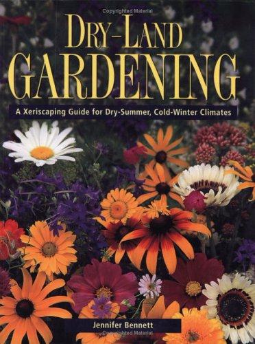 Dry-Land Gardening: A Xeriscaping Guide for Dry-Summer,: Bennett, Jennifer