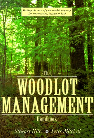9781552092361: The Woodlot Management Handbook: Making the Most of Your Wooded Property for Conservation, Income or Both