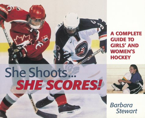 9781552092880: She Shoots... She Scores: A Complete Guide to Girl's and Women's Hockey