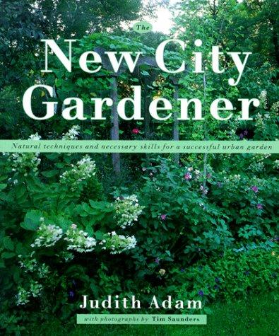 New City Gardener: Natural Techniques and Necessary: Adam, Judith