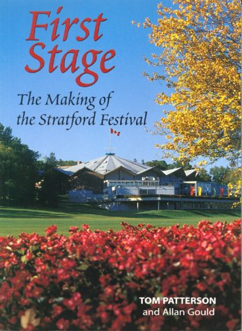 9781552093399: First Stage: The Making of the Stratford Festival