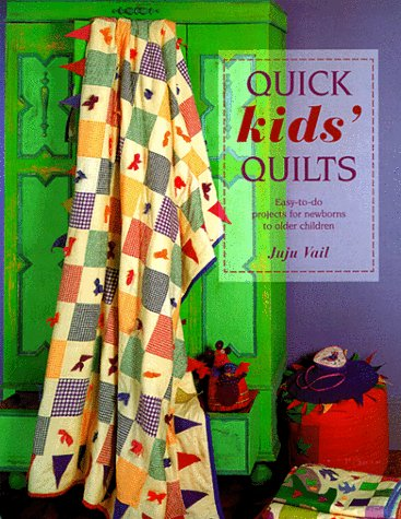 Quick Kids' Quilts: Easy-to-do Projects for Newborns to Older Children: Vail, Juju