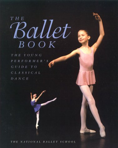 9781552093528: The Ballet Book: The Young Performer's Guide to Classical Dance