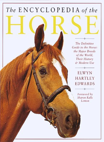 The Encyclopedia of the Horse : The Definitive Guide to the Horse: The Major Breeds of the World, ...