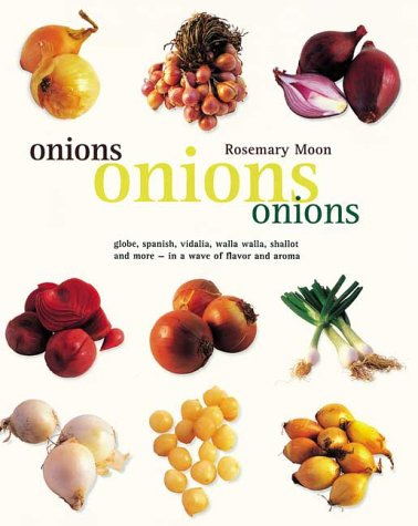 9781552093641: Onions, Onions, Onions: globe, spanish, vidalia, walla walla, shallot and more - in a wave of flavor and aroma