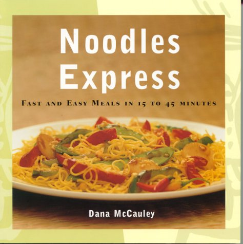 9781552093962: Noodles Express: Fast and Easy Meals in 15 to 45 Minutes