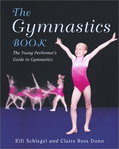 The Gymnastics Book: The Young Performer's Guide to Gymnastics: Schlegel, Elfi; Dunn, Claire
