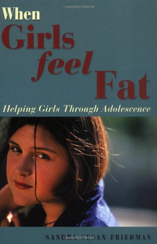 When Girls Feel Fat: Helping Girls Through Adolescence (Issues in Parenting): Friedman, Sandra