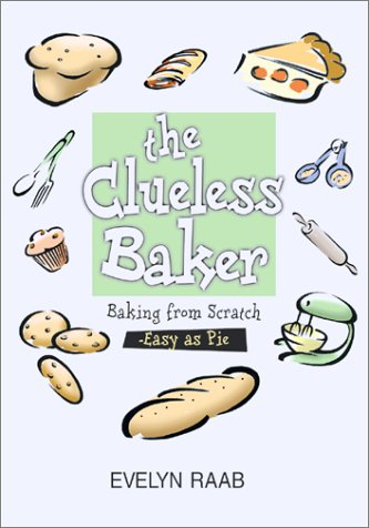 9781552095935: The Clueless Baker: Learning to Bake from Scratch (The Clueless series)