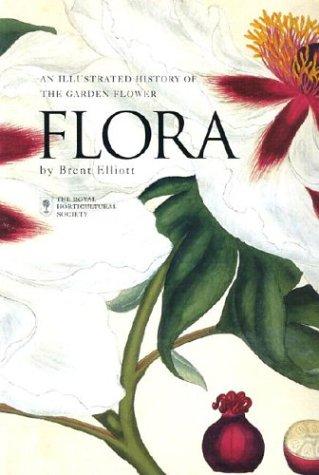Flora: An Illustrated History of the Garden Flower: Dr. W. Elliott