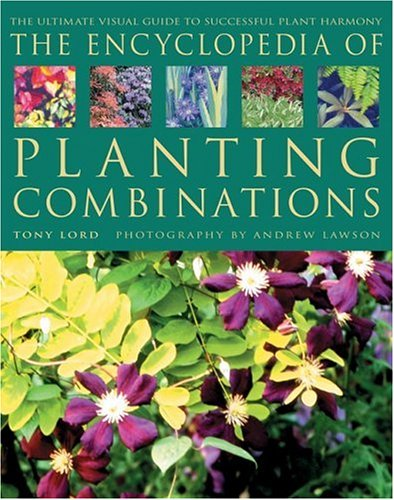 The Encyclopedia of Planting Combinations: Lord, Tony; Lawson, Andrew [Photographer]