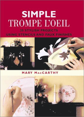 9781552096345: Simple Trompe L'Oeil: 20 stylish projects using stencils and faux finishes