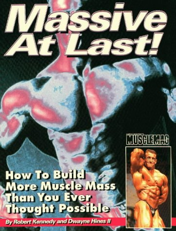 Massive At Last: How to Build More Muscle Mass Than You Ever Thought Possible (1552100073) by Kennedy, Robert; Hines, Dwayne