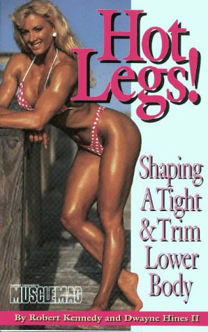 Hot Legs: Shaping a Tight & Trim: Kennedy, Robert, Hines,
