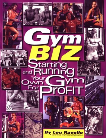 Gym Biz: Starting and Running Your Own: Ravelle, Lou