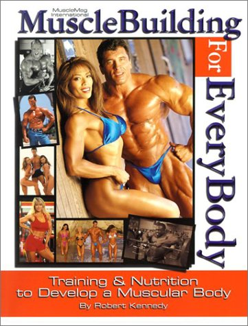 Musclebuilding for Everybody Training & Nutrition to Develop a Muscular Body: Robert Kennedy