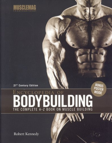 Encyclopedia of Bodybuilding: The Complete A-Z Book on Muscle Building: Kennedy, Robert