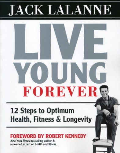 9781552100646: Live Young Forever: 12 Steps to Optimum Health, Fitness and Longevity