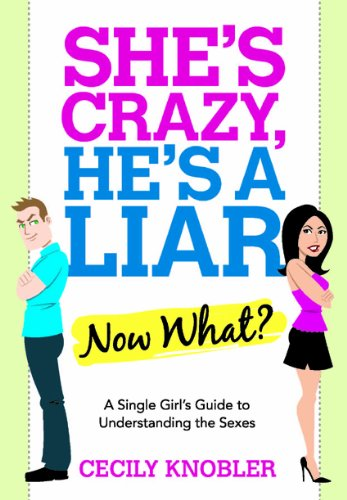 She's Crazy, He's a Liar--Now What?: A: Cecily Knobler