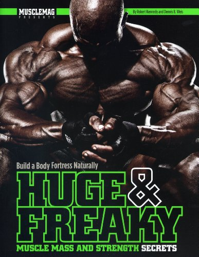 Huge & Freaky Muscle Mass and Strength Secrets: Build a Body Fortress Naturally: Weis, Dennis, ...