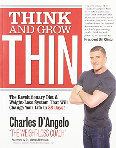 Think and Grow Thin: The Revolutionary Diet and Weight-loss System That Will Change Your Life in 88...