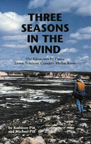 9781552122297: Three Seasons in the Wind: 950 Km by Canoe Down Northern Canadas Thelon River