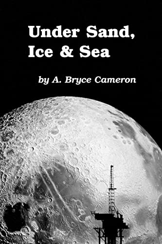 Under Sand, Ice & Sea: A. Bryce Cameron