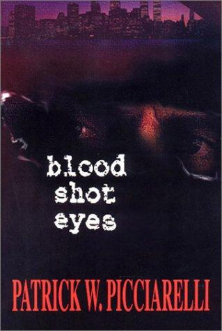 Blood Shot Eyes: Patrick W. Picciarelli