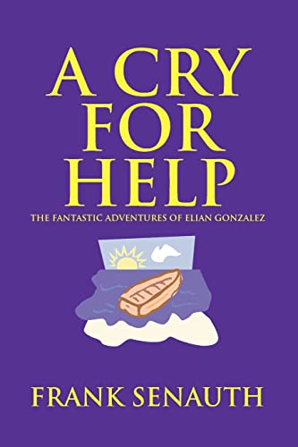 9781552124406: A Cry For Help: The Fantastic Adventures of Elian Gonzalez