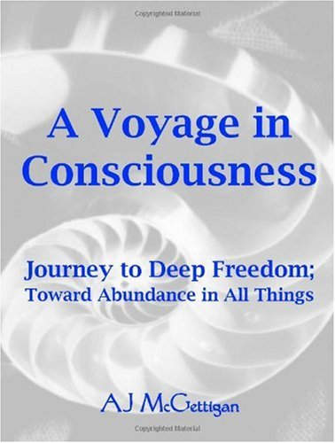 9781552126394: A Voyage In Consciousness: Journey to Deep Freedom, Toward Abundance in All Things